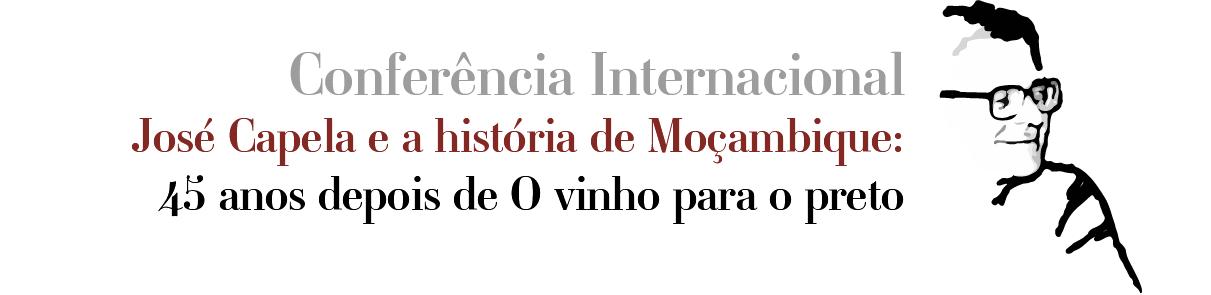 Conferência Internacional José Capela e a história de Moçambique – 45 anos depois de O vinho para o preto